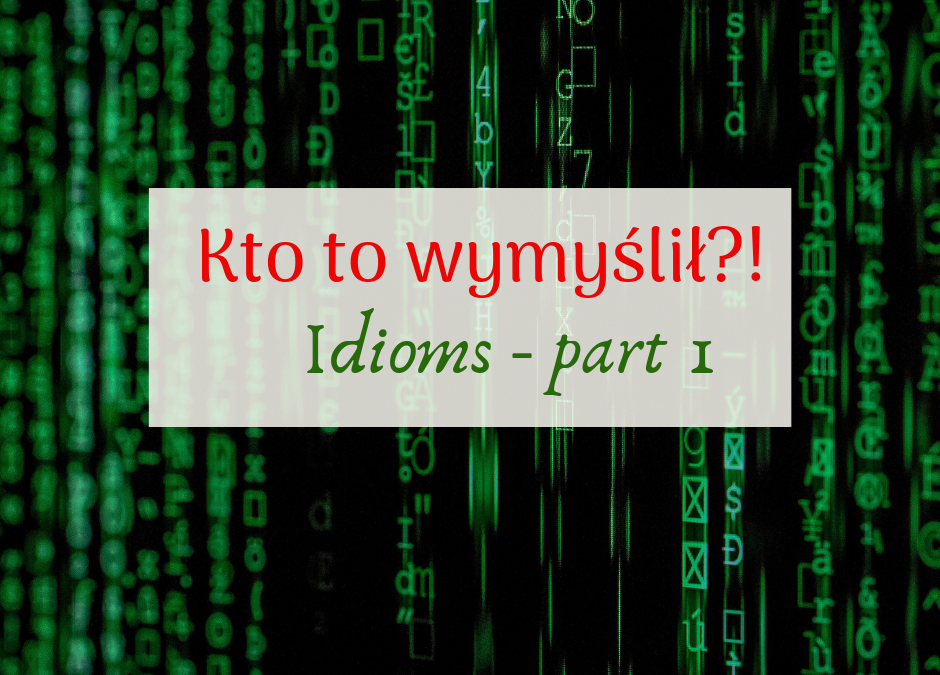 Ach te idiomy! (part 1)